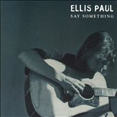 Ellis Paul: Say Something