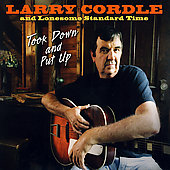 Larry Cordle/Lonesome Standard Time: Took Down and Put Up *
