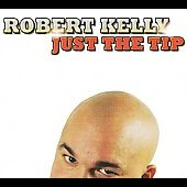 Robert Kelly: Just the Tip [Digipak] *