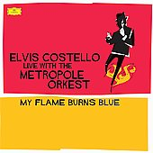 Metropole Orchestra/Elvis Costello: My Flame Burns Blue