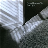 Frank Harrison/Frank Harrison Trio: First Light