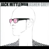 Jack Mittleman: Ashen Grey [Digipak]
