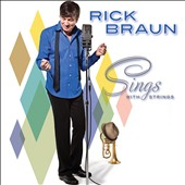 Rick Braun: Sings with Strings
