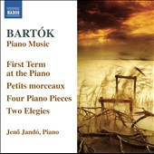 Bela Bartok: First Term at the Piano; 2 Elegies; 4 Piano Pieces; Petits morceaux / Jeno Jando, piano