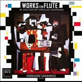 Works for Flute of the 20th Century Wroclaw Composers / Grzegorz Olkiewicz, flute
