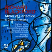 Richard Blackford: Mirror of Perfection; Choral Anthems / Ying Huang: soprano; Bo Skovhus: baritone
