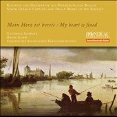 My Heart is Fixed: North German Cantatas and Organ Works of the Baroque - music of Buxtehude, Bruhns, Tunder, Bernhardt, Telemann
