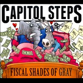Capitol Steps: Fiscal Shades of Gray [Digipak]
