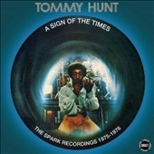 Tommy Hunt: A Sign of the Times: Spark Recordings 1975-1976 *