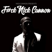 Nick Cannon: F#ck Nick Cannon [PA] [Digipak]