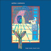 Aztec Camera: High Land, Hard Rain [30th Anniversary Edition]