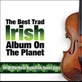 Various Artists: The Best Trad Irish Album on the Planet