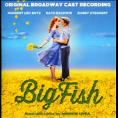 Bobby Steggert/Kate Baldwin/Norbert Leo Butz: Big Fish [Original Broadway Cast]