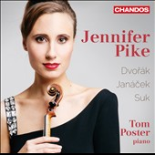Dvorák Janácek, Suk: Works for Violin & Piano / Jennifer Pike, violin; Tom Poster, piano