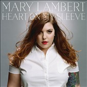 Mary Lambert (Pop/Rock): Heart on My Sleeve [Deluxe Version] *