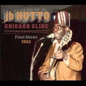 J.B. Hutto: Chicago Slide: Final Shows 1982 [Slipcase] *
