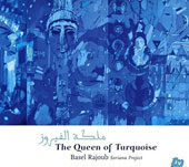 Basel Rajoub: The  Queen of Turquoise [Digipak]