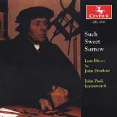 Such Sweet Sorrow - Dowland: Lute Pieces / John Paul