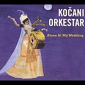 Kocani Orkestar: Alone at My Wedding