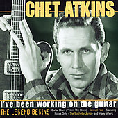 Chet Atkins: I've Been Woking On The Guitar: The Legend Begins