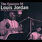 Louis Jordan: The Essence of Louis Jordan