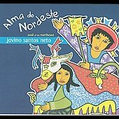 Jovino Santos Neto: Alma Do Nordeste: Soul of the Northeast [Digipak]