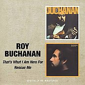 Roy Buchanan: That's What I Am Here For/Rescue Me