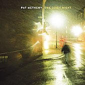 Pat Metheny: One Quiet Night [US Bonus Track]