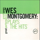 Wes Montgomery: Plays the Hits: Great Songs/Great Performances