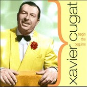 Xavier Cugat: Begin the Beguine