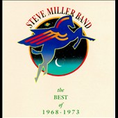 Steve Miller Band (Guitar): The Best of 1968-1973