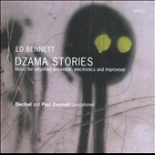 Ed Bennett: Dzama Stories, music for amplified ensemble, electronics and improviser