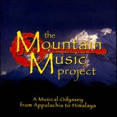 Various Artists: The  Mountain Music Project: A Musical Odyssey from Appalachia to Himalaya