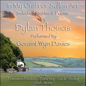 Geraint Wyn Davies: In My Craft or Sullen Art: Selected Stories & Poems By Dylan Thomas
