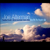 Joe Alterman: Give Me the Simple Life [Digipak]