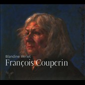 Fran&#231;ois Couperin: Pieces de clavecin (Harpsichord pieces) / Blandine Verlet, harpsichord