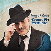 George A. Santino: Come Fly with Me