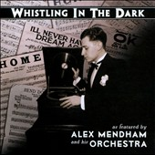 Alex Mendham & His Orchestra: Whistling in the Dark