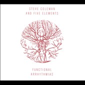 Steve Coleman & the Five Elements (Sax)/Steve Coleman (Sax): Functional Arrhythmias [Digipak] *