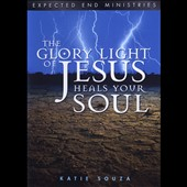 Katie Souza: The  Glory Light of Jesus Heals Your Soul