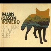 Jason Romero/Pharis Romero: Long Gone Out West Blues [Digipak]