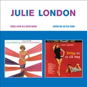 Julie London: Sings Latin in a Satin Mood/Swing Me an Old Song