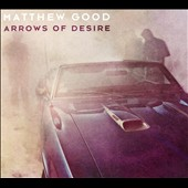 Matthew Good: Arrows of Desire [Digipak]