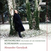 Mussorgsky: Pictures at an Exhibition; Schumann: Kinderszenen / Alexander Gavrylyuk, piano