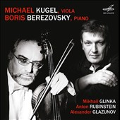 Transcriptions for viola of works by Mikhail Glinka, Anton Rubinstein, Alexander Glazunov / Michael Kugel, viola; Boris Berezovsky, piano