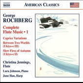 Rochberg: Complete Flute Music, Vol. 1 - 'Caprice 'Variations; 'Between Two Worlds;' 'Slow Fires of Autumn' / Christina Jennings, flute; Lura Johnson, harp; June Han, piano