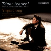 Ténor tenore! - French and Italian Opera Arias by Massenet, Bizet, Gounod, Adam, Puccini, Donizetti, Verdi / Yinjia Gong, tenor