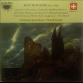 Joachim Raff: Overture to Prometheus Unbound; Incidental Music to the Drama Bernhard von Weimar; Orchestral Intermezzi from the Oratorio World's End -