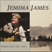Jemima James: At Longview Farm/When You Get Old
