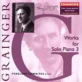 The Grainger Edition - Works for Solo Piano 3 / Thwaites